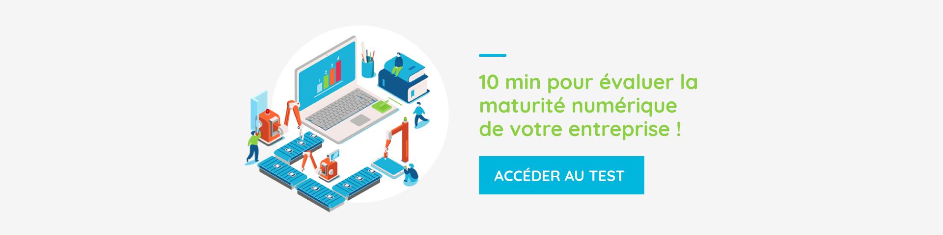 10 minutes pour évaluer la maturité numérique de votre entreprise ! Accéder au test.